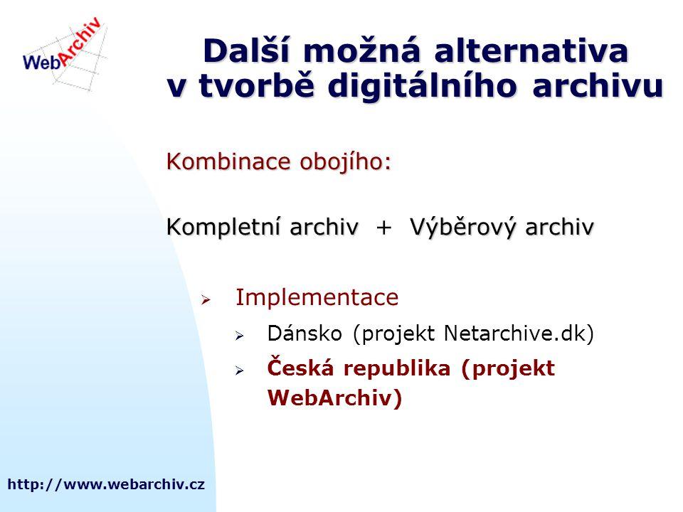 http://www.webarchiv.cz Další možná alternativa v tvorbě digitálního archivu Kombinace obojího: Kompletní archivVýběrový archiv Kompletní archiv + Výb
