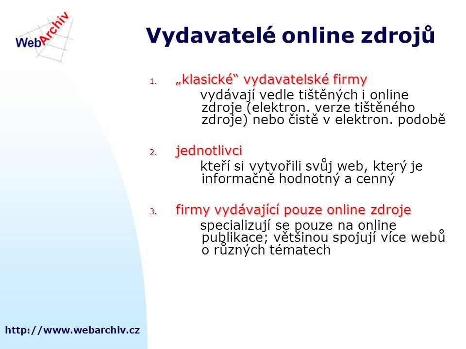 """http://www.webarchiv.cz Vydavatelé online zdrojů 1. """"klasické"""" vydavatelské firmy vydávají vedle tištěných i online zdroje (elektron. verze tištěného"""