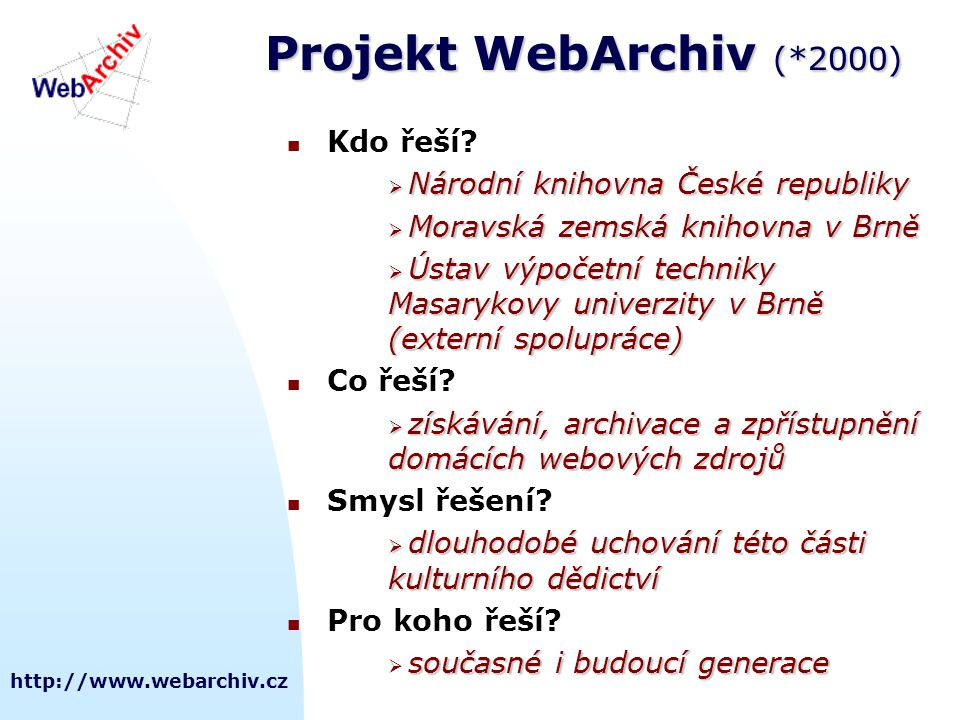 http://www.webarchiv.cz Obsah archivu  3 celoplošné sklizně různého rozsahu (2001, 2002, 2004)  1,7 TB komprimovaných dat, 26 milionů souborů  malé tematické sklizně (povodně 2002, Dalimilova kronika)  sklizně smluvně zajištěných serverů (cca 4x ročně)