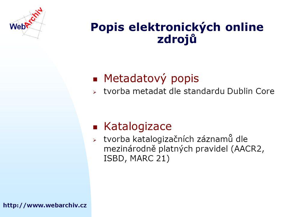http://www.webarchiv.cz  Metadatový popis  tvorba metadat dle standardu Dublin Core  Katalogizace  tvorba katalogizačních záznamů dle mezinárodně