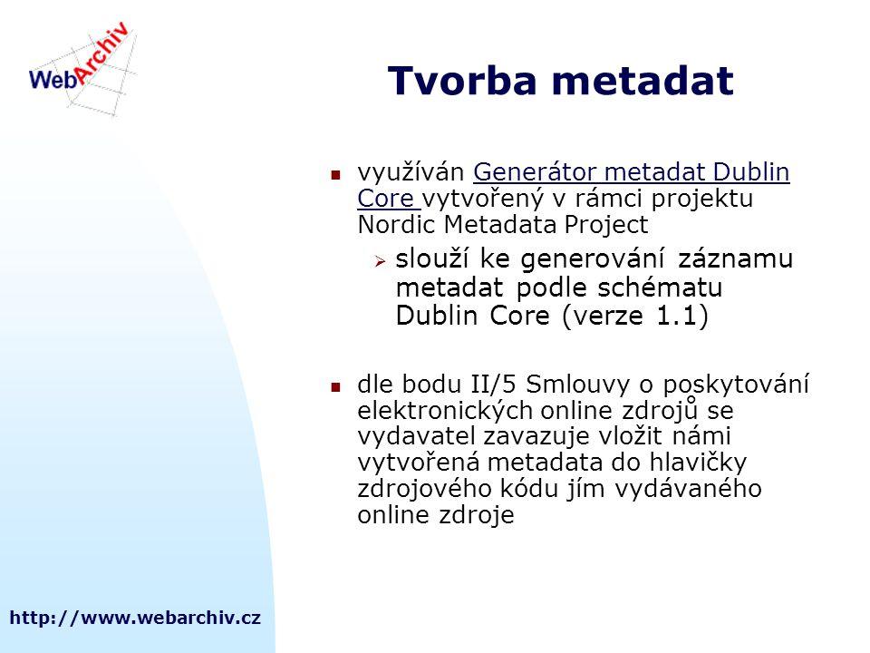 http://www.webarchiv.cz Tvorba metadat  využíván Generátor metadat Dublin Core vytvořený v rámci projektu Nordic Metadata ProjectGenerátor metadat Du