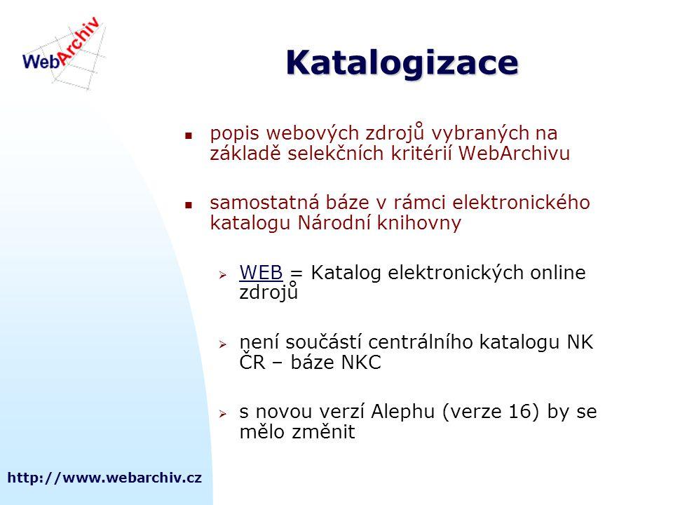 http://www.webarchiv.cz Katalogizace  popis webových zdrojů vybraných na základě selekčních kritérií WebArchivu  samostatná báze v rámci elektronick
