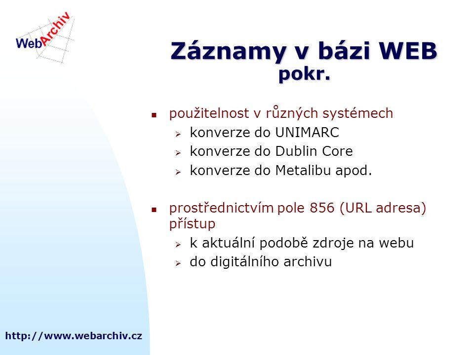 http://www.webarchiv.cz Záznamy v bázi WEB pokr.  použitelnost v různých systémech  konverze do UNIMARC  konverze do Dublin Core  konverze do Meta