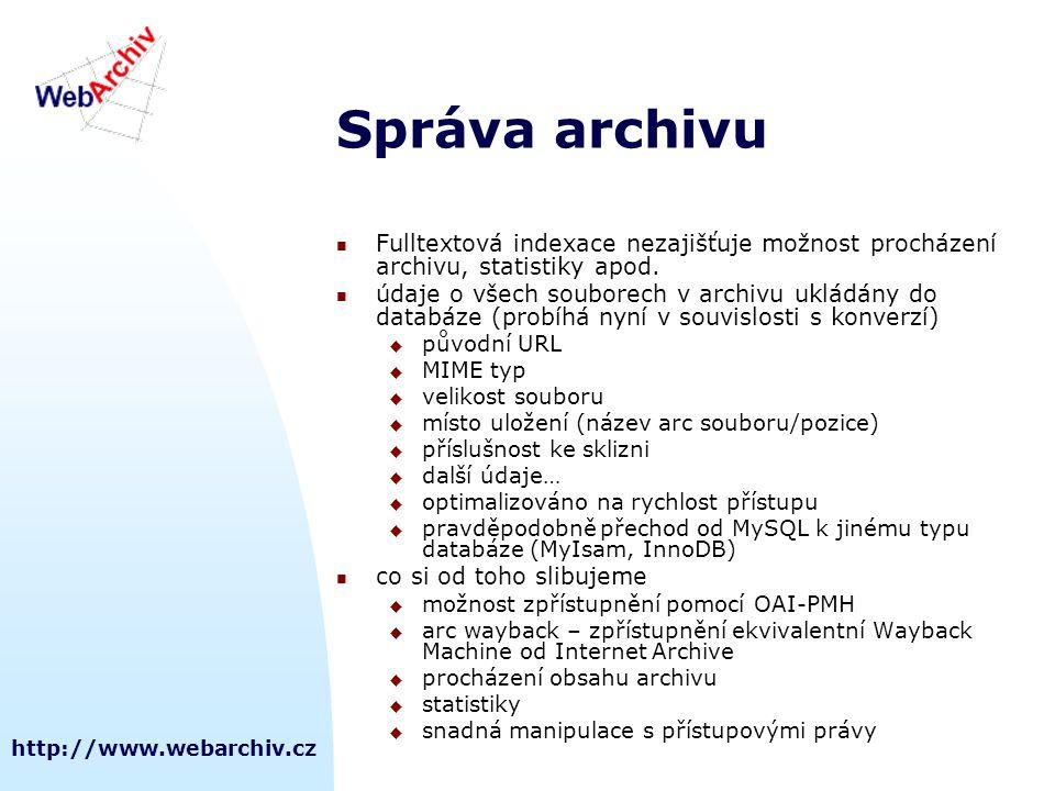 http://www.webarchiv.cz Správa archivu  Fulltextová indexace nezajišťuje možnost procházení archivu, statistiky apod.  údaje o všech souborech v arc