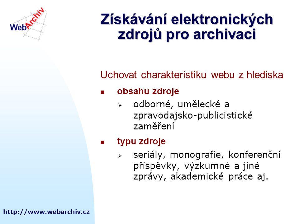 http://www.webarchiv.cz Kritéria výběru  množství dokumentů přístupných online je obrovské  publikace zveřejněné na Internetu mají rozdílnou kvalitu aplikovat určitá kritéria výběru   je třeba aplikovat určitá kritéria výběru tak, aby byly uchovávány dokumenty s určitou dokumentární hodnotou - tvoří tak národní kulturní bohatství