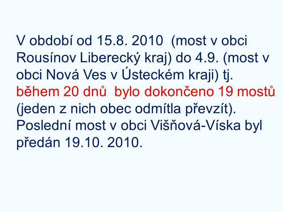 V období od 15.8. 2010 (most v obci Rousínov Liberecký kraj) do 4.9. (most v obci Nová Ves v Ústeckém kraji) tj. během 20 dnů bylo dokončeno 19 mostů