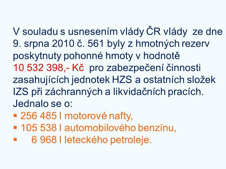V souladu s usnesením vlády ČR vlády ze dne 9. srpna 2010 č. 561 byly z hmotných rezerv poskytnuty pohonné hmoty v hodnotě 10 532 398,- Kč pro zabezpe