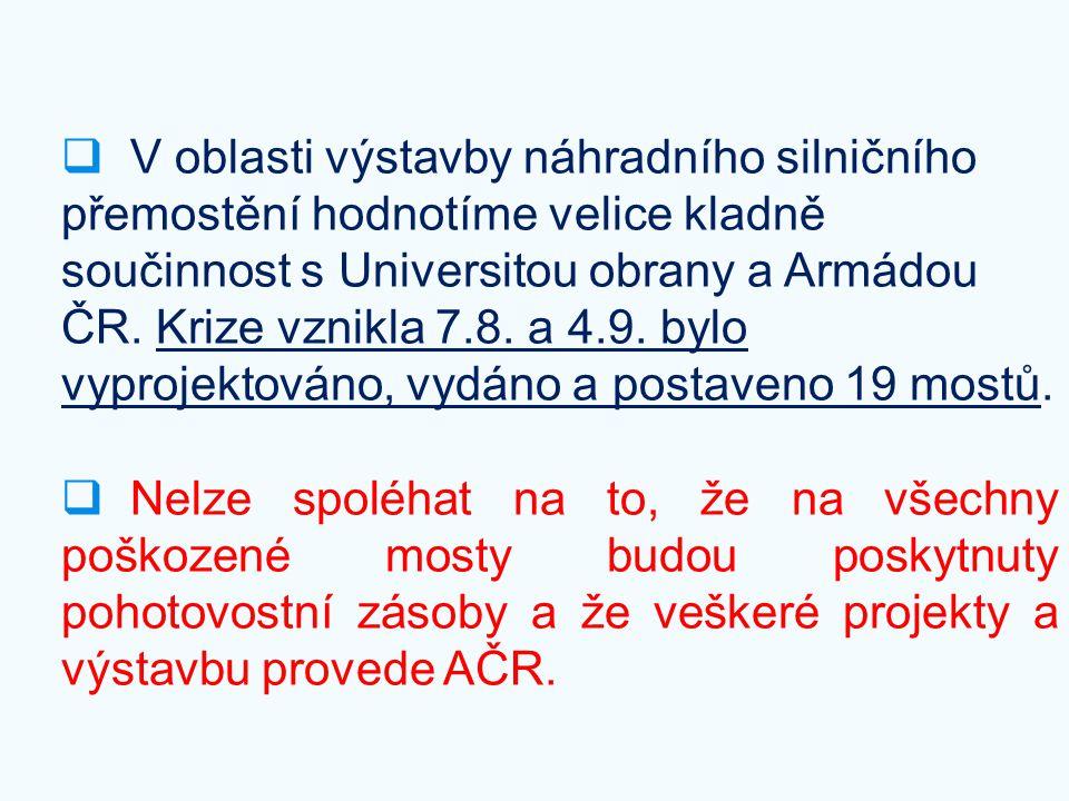  V oblasti výstavby náhradního silničního přemostění hodnotíme velice kladně součinnost s Universitou obrany a Armádou ČR. Krize vznikla 7.8. a 4.9.