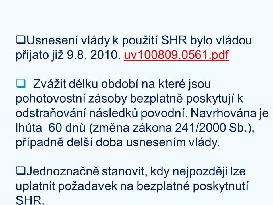  Usnesení vlády k použití SHR bylo vládou přijato již 9.8. 2010. uv100809.0561.pdfuv100809.0561.pdf  Zvážit délku období na které jsou pohotovostní