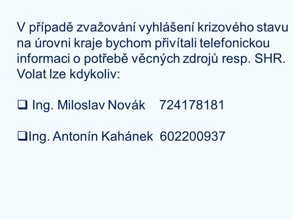 V případě zvažování vyhlášení krizového stavu na úrovni kraje bychom přivítali telefonickou informaci o potřebě věcných zdrojů resp. SHR. Volat lze kd
