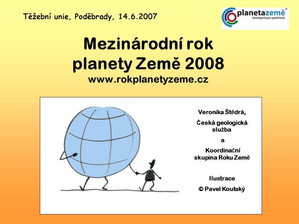 Mezinárodní rok planety Země V lednu 2006 byl na základě spojené iniciativy Mezinárodní unie geologických věd a organizace UNESCO vyhlášen na valném shromáždění OSN rok 2008 jako Mezinárodní rok planety Země.