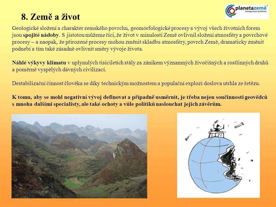 8. Země a život Geologické složení a charakter zemského povrchu, geomorfologické procesy a vývoj všech životních forem jsou spojité nádoby. S jistotou