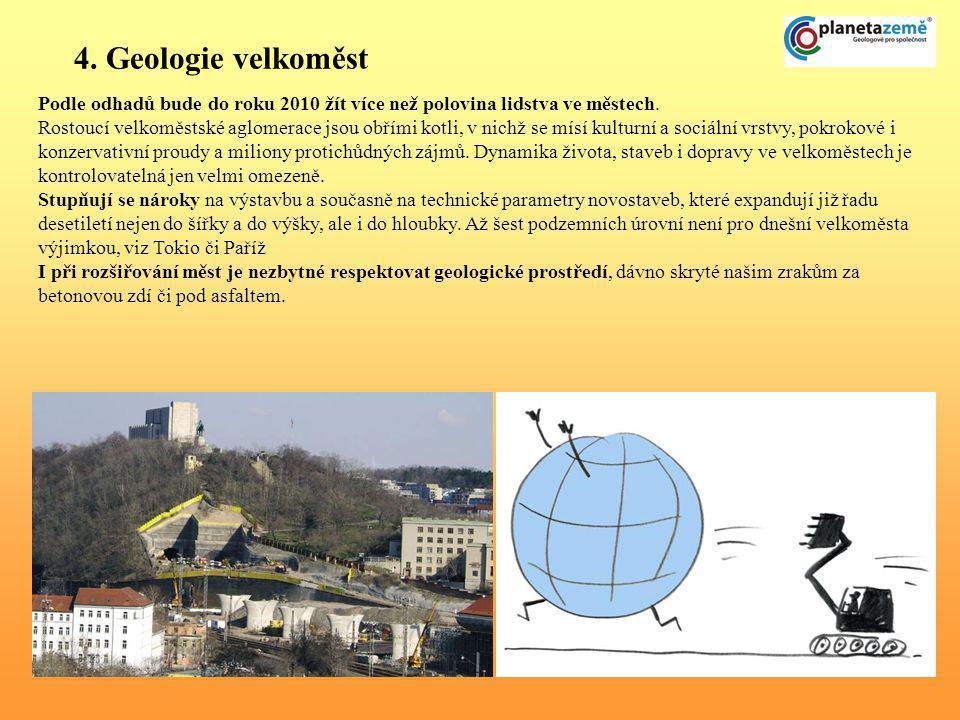 4. Geologie velkoměst Podle odhadů bude do roku 2010 žít více než polovina lidstva ve městech. Rostoucí velkoměstské aglomerace jsou obřími kotli, v n
