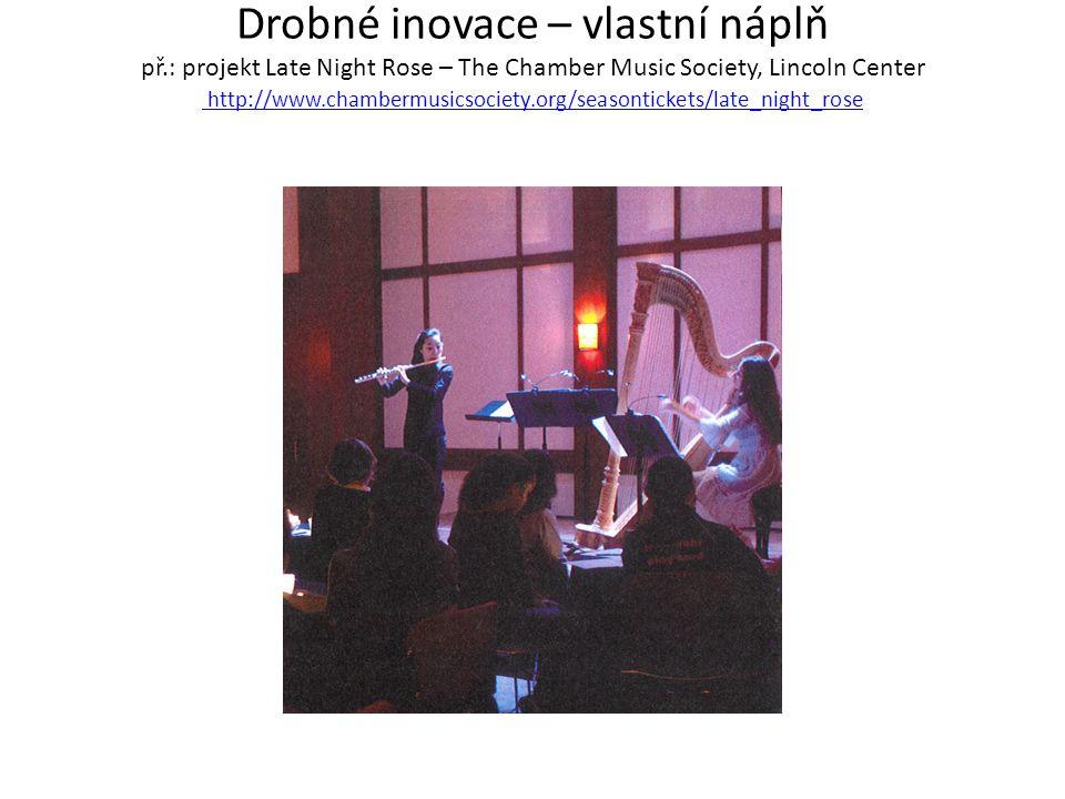 Drobné inovace – vlastní náplň př.: projekt Late Night Rose – The Chamber Music Society, Lincoln Center http://www.chambermusicsociety.org/seasonticke