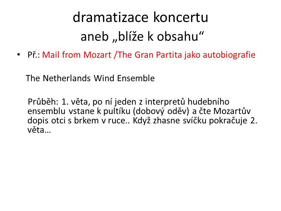 """dramatizace koncertu aneb """"blíže k obsahu"""" • Př.: Mail from Mozart /The Gran Partita jako autobiografie The Netherlands Wind Ensemble Průběh: 1. věta,"""