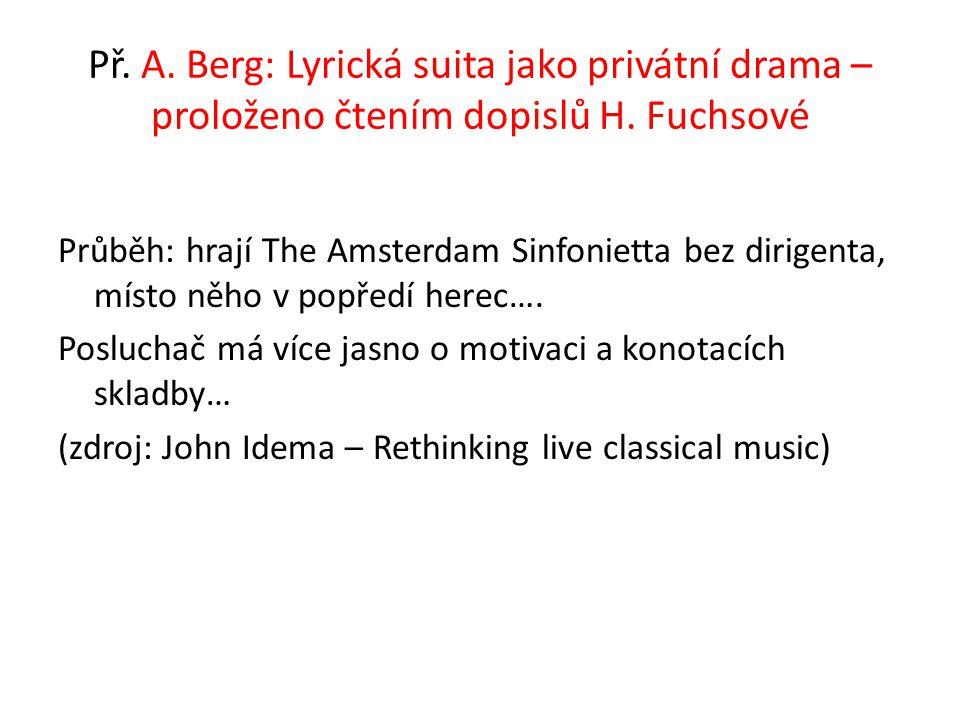 Př. A. Berg: Lyrická suita jako privátní drama – proloženo čtením dopislů H. Fuchsové Průběh: hrají The Amsterdam Sinfonietta bez dirigenta, místo něh