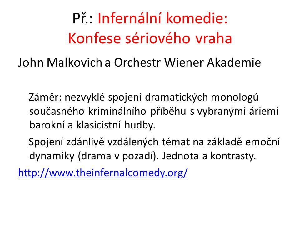 Př.: Infernální komedie: Konfese sériového vraha John Malkovich a Orchestr Wiener Akademie Záměr: nezvyklé spojení dramatických monologů současného kr