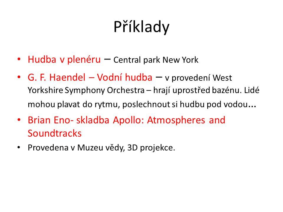 Příklady • Hudba v plenéru – Central park New York • G. F. Haendel – Vodní hudba – v provedení West Yorkshire Symphony Orchestra – hrají uprostřed baz