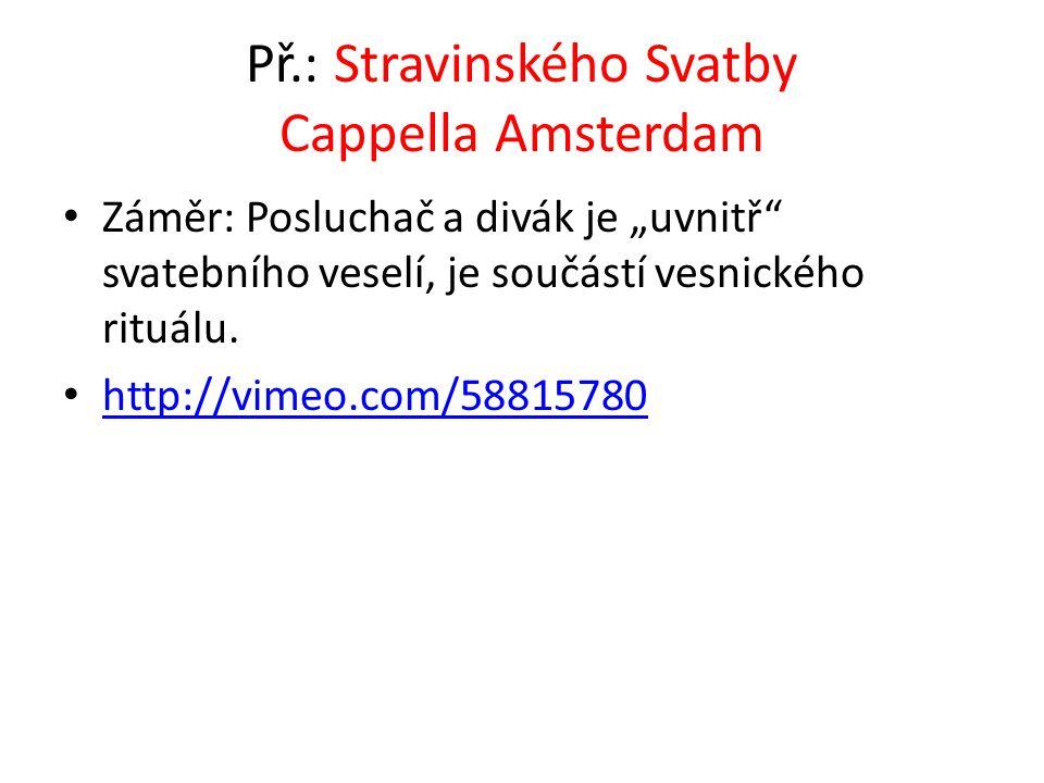 """Př.: Stravinského Svatby Cappella Amsterdam • Záměr: Posluchač a divák je """"uvnitř"""" svatebního veselí, je součástí vesnického rituálu. • http://vimeo.c"""