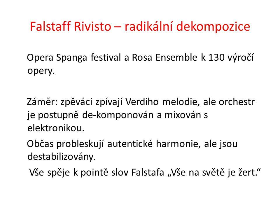 Falstaff Rivisto – radikální dekompozice Opera Spanga festival a Rosa Ensemble k 130 výročí opery. Záměr: zpěváci zpívají Verdiho melodie, ale orchest