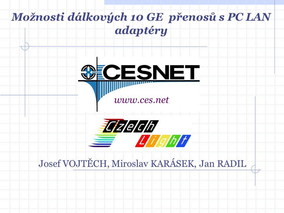 Josef VOJTĚCH, Miroslav KARÁSEK, Jan RADIL www.ces.net Možnosti dálkových 10 GE přenosů s PC LAN adaptéry