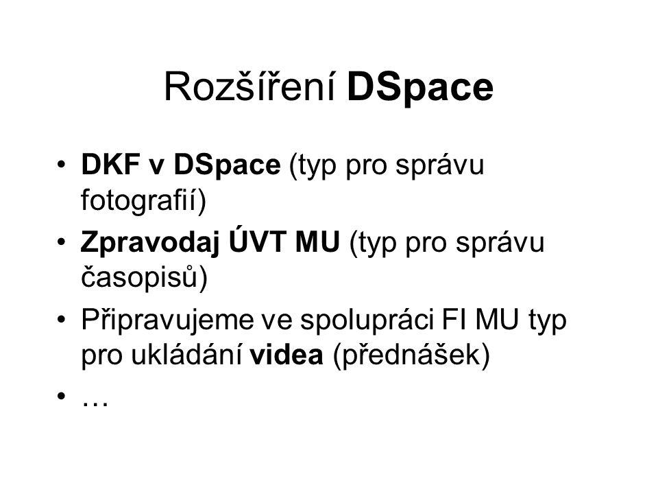 Rozšíření DSpace •DKF v DSpace (typ pro správu fotografií) •Zpravodaj ÚVT MU (typ pro správu časopisů) •Připravujeme ve spolupráci FI MU typ pro ukládání videa (přednášek) •…