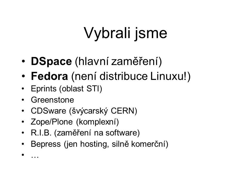 Vybrali jsme •DSpace (hlavní zaměření) •Fedora (není distribuce Linuxu!) •Eprints (oblast STI) •Greenstone •CDSware (švýcarský CERN) •Zope/Plone (komplexní) •R.I.B.