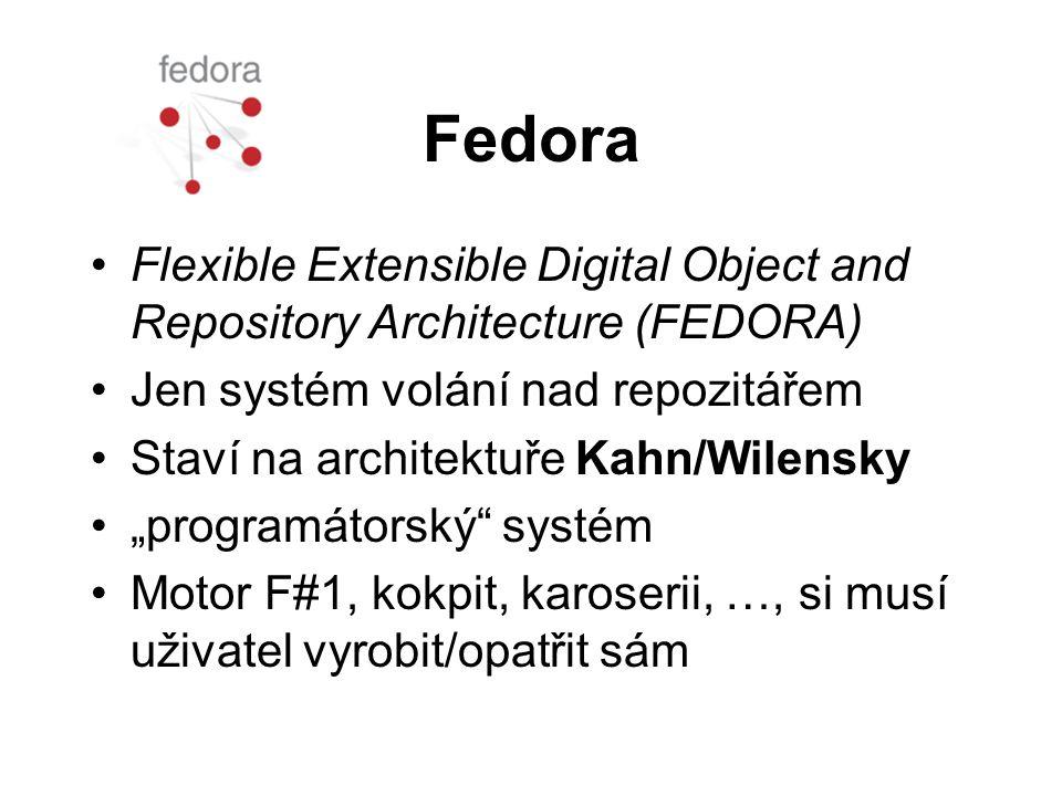 """Fedora •Flexible Extensible Digital Object and Repository Architecture (FEDORA) •Jen systém volání nad repozitářem •Staví na architektuře Kahn/Wilensky •""""programátorský systém •Motor F#1, kokpit, karoserii, …, si musí uživatel vyrobit/opatřit sám"""