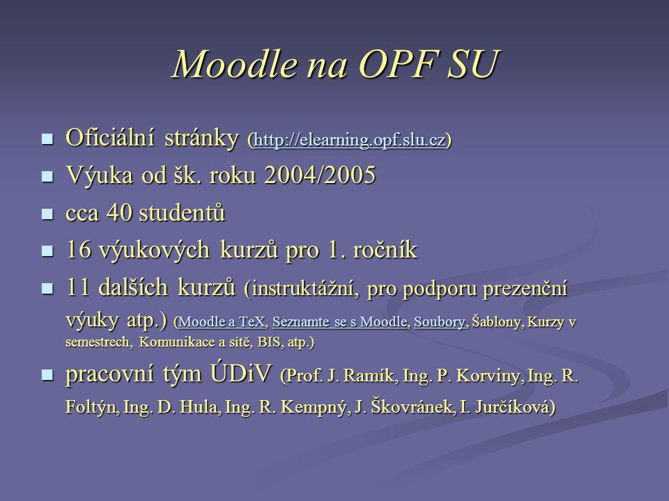Moodle na OPF SU  Oficiální stránky (http://elearning.opf.slu.cz) http://elearning.opf.slu.cz  Výuka od šk. roku 2004/2005  cca 40 studentů  16 vý