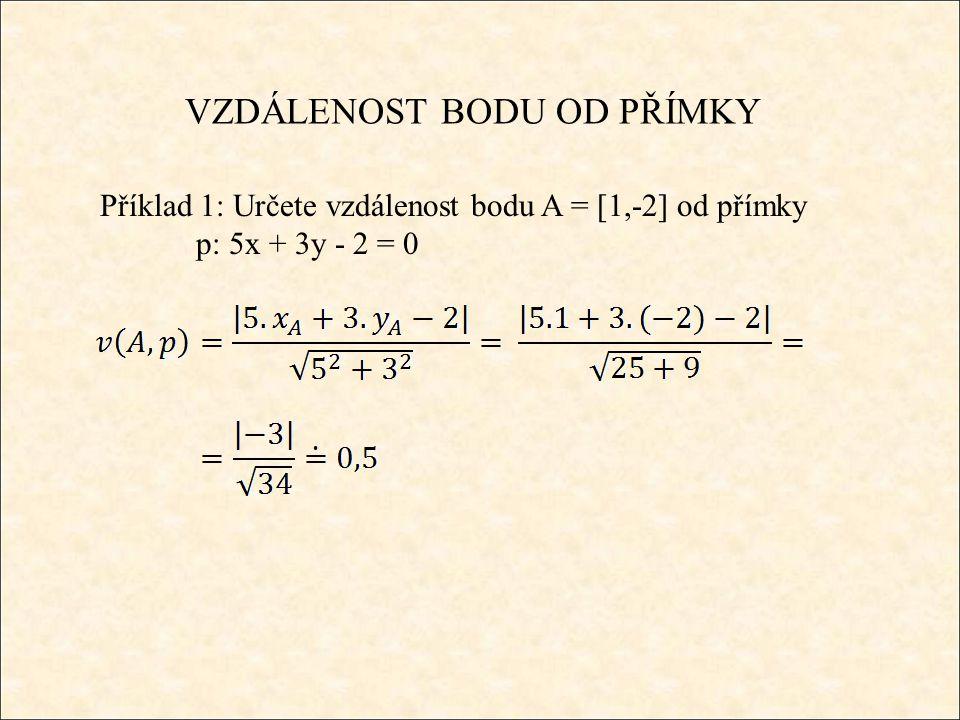 VZDÁLENOST BODU OD PŘÍMKY Příklad 1: Určete vzdálenost bodu A = [1,-2] od přímky p: 5x + 3y - 2 = 0