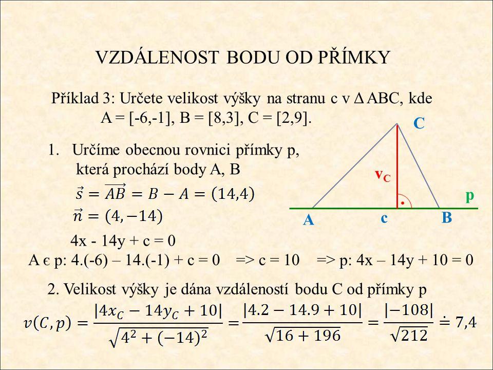 VZDÁLENOST BODU OD PŘÍMKY Příklad 3: Určete velikost výšky na stranu c v Δ ABC, kde A = [-6,-1], B = [8,3], C = [2,9].