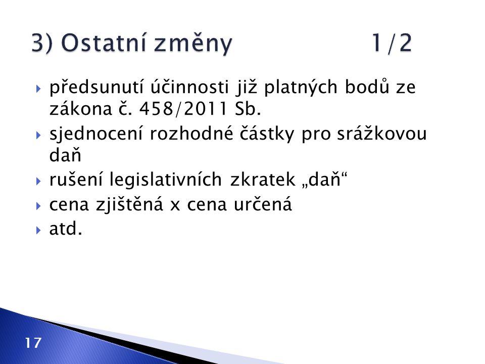 """ předsunutí účinnosti již platných bodů ze zákona č. 458/2011 Sb.  sjednocení rozhodné částky pro srážkovou daň  rušení legislativních zkratek """"daň"""