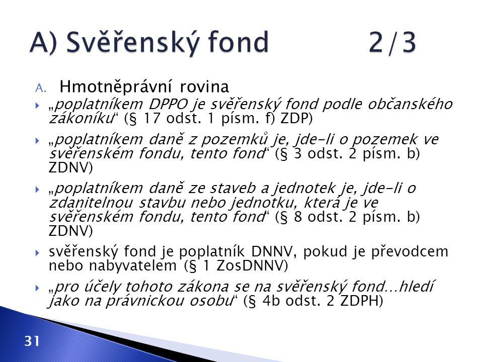 """A.Hmotněprávní rovina  """"poplatníkem DPPO je svěřenský fond podle občanského zákoníku (§ 17 odst."""