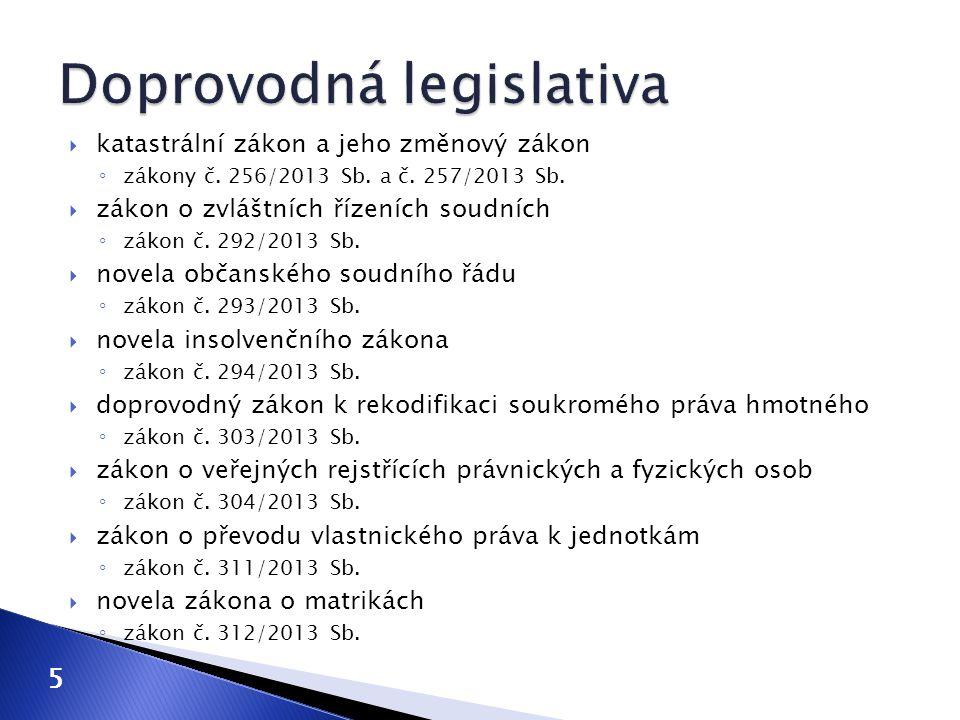 5  katastrální zákon a jeho změnový zákon ◦ zákony č. 256/2013 Sb. a č. 257/2013 Sb.  zákon o zvláštních řízeních soudních ◦ zákon č. 292/2013 Sb. 
