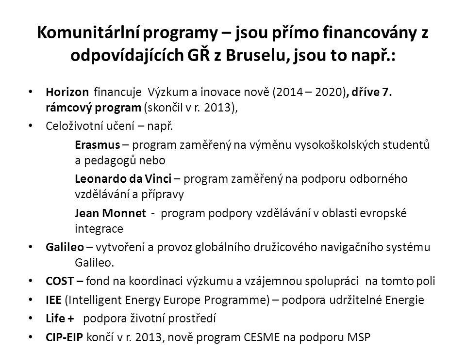 Komunitárlní programy – jsou přímo financovány z odpovídajících GŘ z Bruselu, jsou to např.: • Horizon financuje Výzkum a inovace nově (2014 – 2020),