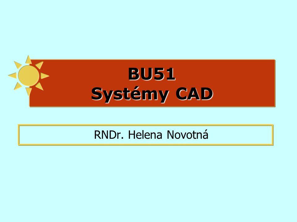 BU51 Systémy CAD RNDr. Helena Novotná