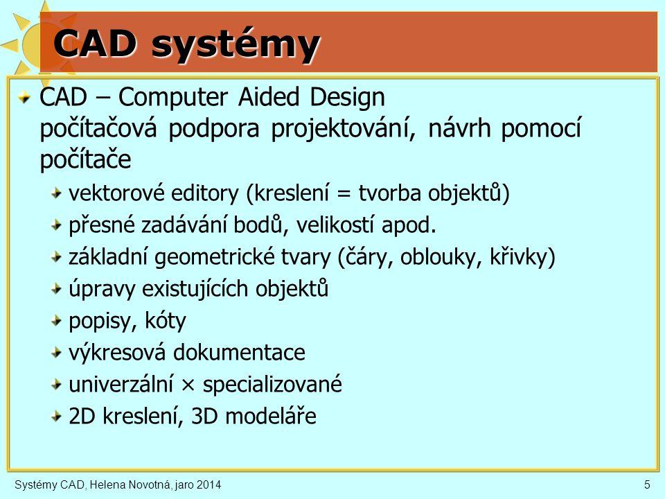 Systémy CAD, Helena Novotná, jaro 20146 Zadávání bodů Možnosti zadávání bodů: myší kreslící pomůcky •mřížka a krok, •kolmé kreslení, •trasování, •uchopovací režimy Typy souřadnic kartézské (2D i 3D) polární (2D) sférické (3D) válcové (3D) absolutní G relativní Typy souřadnic kartézské (2D i 3D) polární (2D) sférické (3D) válcové (3D) absolutní G relativní
