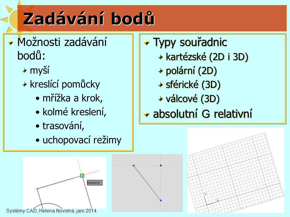 Systémy CAD, Helena Novotná, jaro 201417 Rasterizace = převedení základních geometrických prvků na posloupnost grafických bodů Proč.