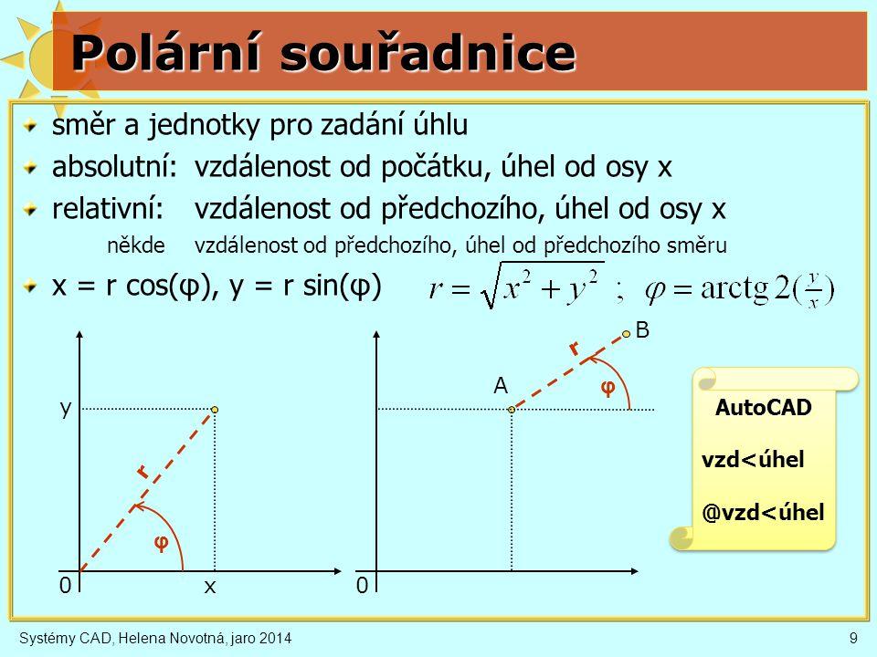 "Systémy CAD, Helena Novotná, jaro 201410 Sférické souřadnice vzdálenost od počátku úhel v rovině xy úhel ""nad obzorem x = r cos(  ) cos(  ) y = r sin(  ) cos(  ) z = r sin(  )   r AutoCAD vzd<  <  @vzd<  <  AutoCAD vzd<  <  @vzd<  < "