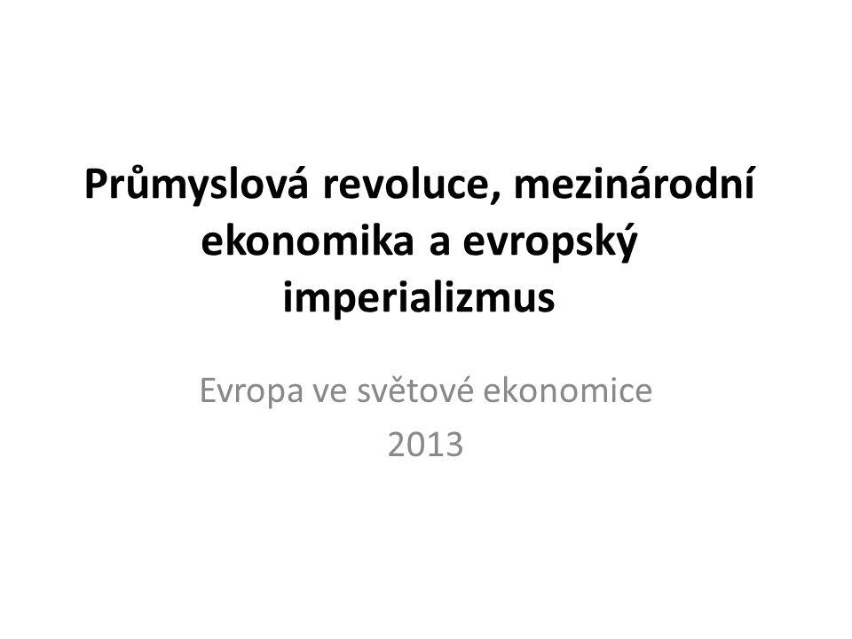 Průmyslová revoluce, mezinárodní ekonomika a evropský imperializmus Evropa ve světové ekonomice 2013