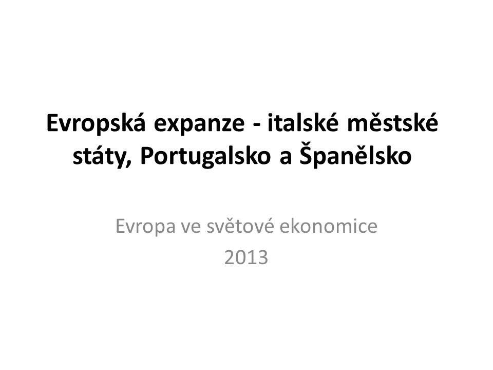Evropská expanze - italské městské státy, Portugalsko a Španělsko Evropa ve světové ekonomice 2013