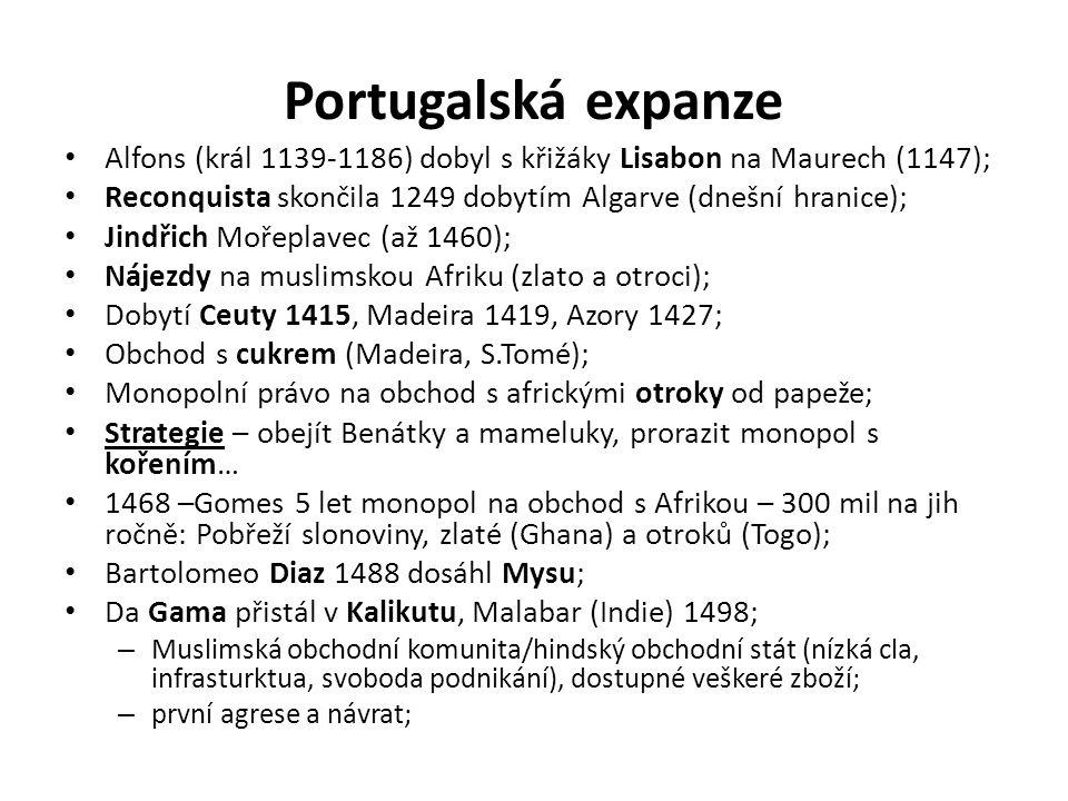 Portugalská expanze • Alfons (král 1139-1186) dobyl s křižáky Lisabon na Maurech (1147); • Reconquista skončila 1249 dobytím Algarve (dnešní hranice);