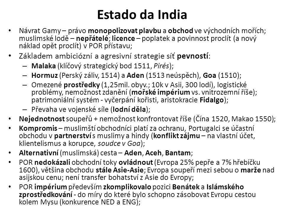 Estado da India • Návrat Gamy – právo monopolizovat plavbu a obchod ve východních mořích; muslimské lodě – nepřátelé; licence – poplatek a povinnost p