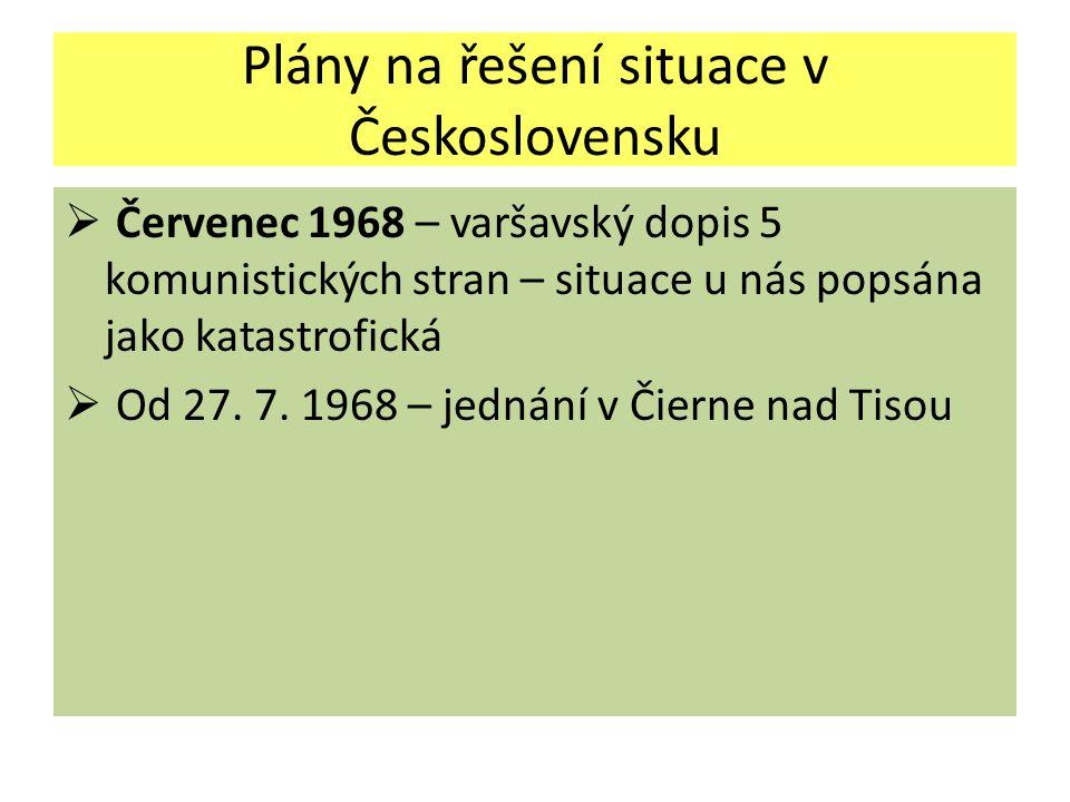 Plány na řešení situace v Československu  Červenec 1968 – varšavský dopis 5 komunistických stran – situace u nás popsána jako katastrofická  Od 27.