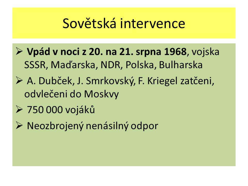 Sovětská intervence  Vpád v noci z 20. na 21. srpna 1968, vojska SSSR, Maďarska, NDR, Polska, Bulharska  A. Dubček, J. Smrkovský, F. Kriegel zatčeni
