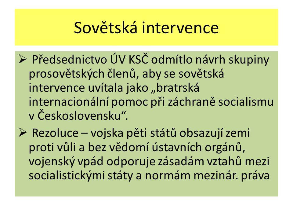 """Sovětská intervence  Předsednictvo ÚV KSČ odmítlo návrh skupiny prosovětských členů, aby se sovětská intervence uvítala jako """"bratrská internacionální pomoc při záchraně socialismu v Československu ."""