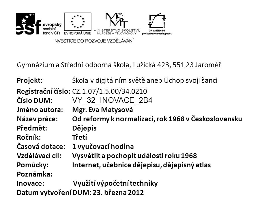 Gymnázium a Střední odborná škola, Lužická 423, 551 23 Jaroměř Projekt: Škola v digitálním světě aneb Uchop svoji šanci Registrační číslo: CZ.1.07/1.5.00/34.0210 Číslo DUM: VY_32_INOVACE_2B4 Jméno autora: Mgr.