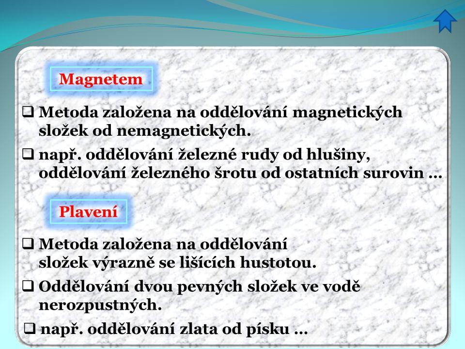Magnetem  Metoda založena na oddělování magnetických složek od nemagnetických. nnapř. oddělování železné rudy od hlušiny, oddělování železného šrot