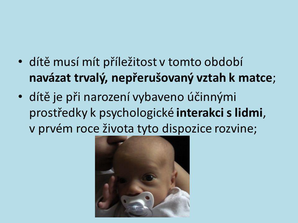 kvalita vztahu dítěte k matce (Mary Ainsworthová) 2) děti s nejistým – vyhýbavým vztahem k matce – matky byly v průběhu prvního roku málo citlivé s tendencí odmítat tělesný kontakt s dítětem; agrese vůči matce; 3) děti s nejistým – rezistentním vztahem k matce – matky byly méně citlivé; děti vyhledávaly kontakt s matkou, ale dávaly najevo zlost a vzdor vůči ní;