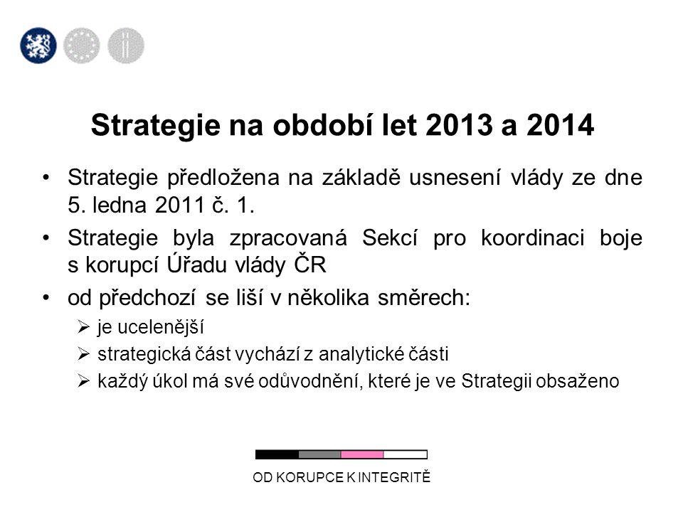 OD KORUPCE K INTEGRITĚ Strategie na období let 2013 a 2014 •Strategie předložena na základě usnesení vlády ze dne 5. ledna 2011 č. 1. •Strategie byla